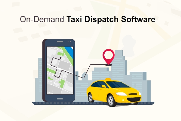 Why Your Taxi Business Needs On-Demand Taxi Dispatch Software?